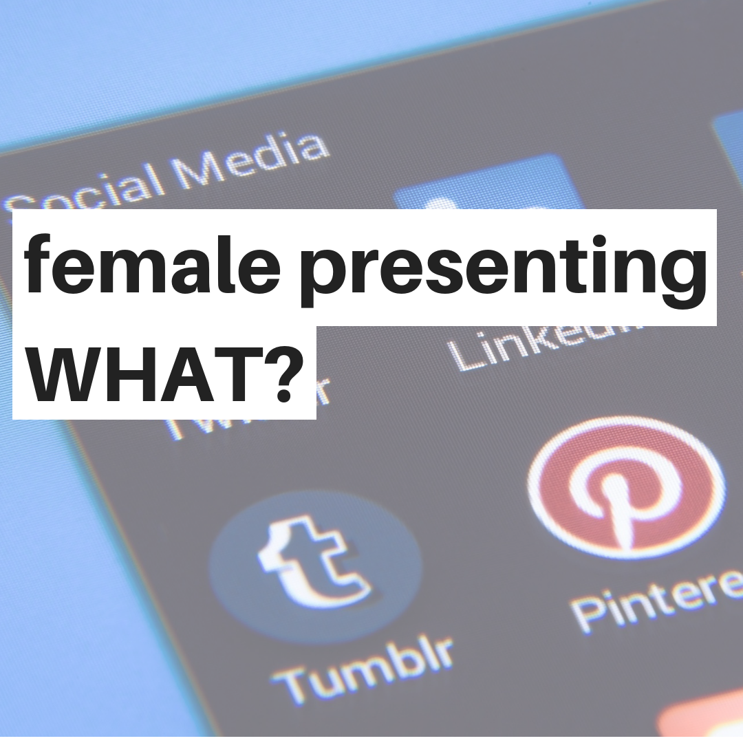 female presenting WHAT?